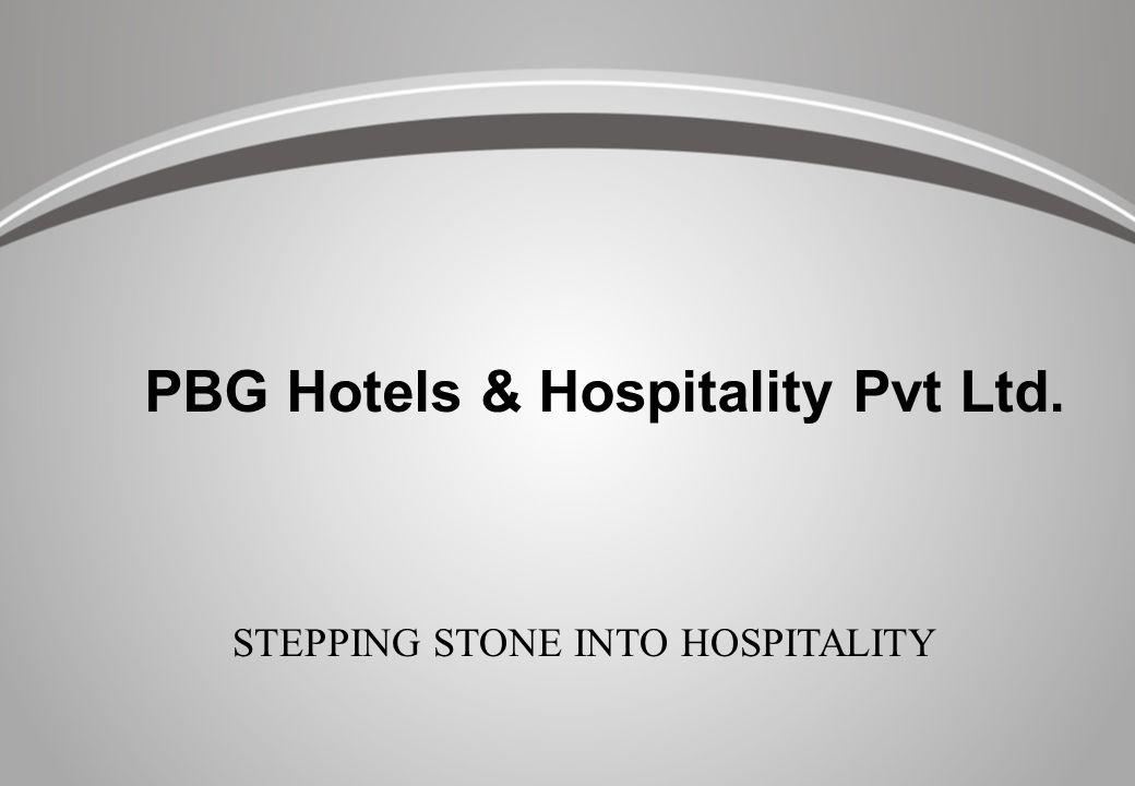 STEPPING STONE INTO HOSPITALITY PBG Hotels & Hospitality Pvt Ltd.