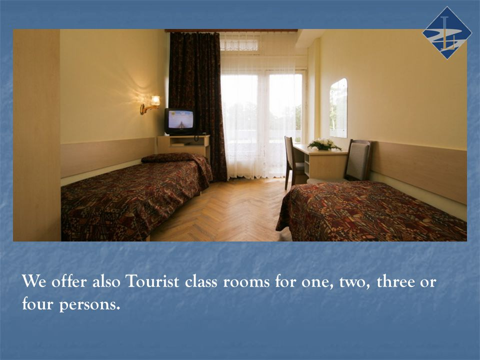 We offer also Tourist class rooms for one, two, three or four persons.