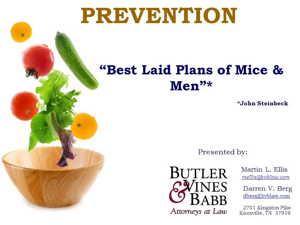 PREVENTION Presented by: Martin L. Ellis mellis@bvblaw.com Darren V. Berg dberg@bvblaw.com 2701 Kingston Pike Knoxville, TN 37919 Best Laid Plans of M