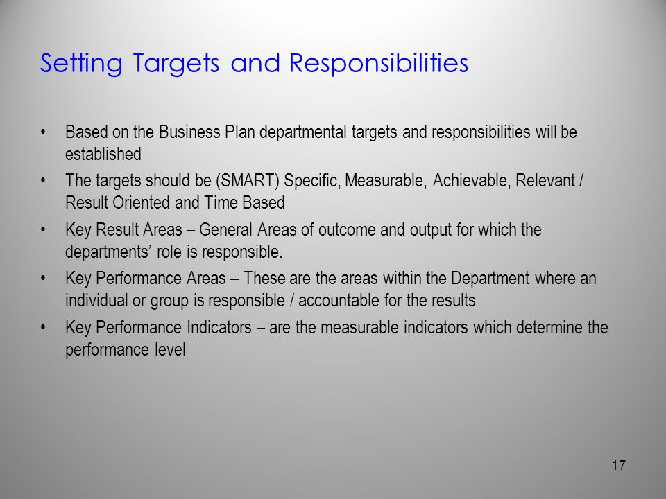 Setting Targets and Responsibilities Based on the Business Plan departmental targets and responsibilities will be established The targets should be (S