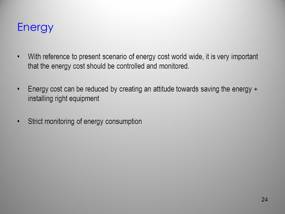 Energy With reference to present scenario of energy cost world wide, it is very important that the energy cost should be controlled and monitored. Ene