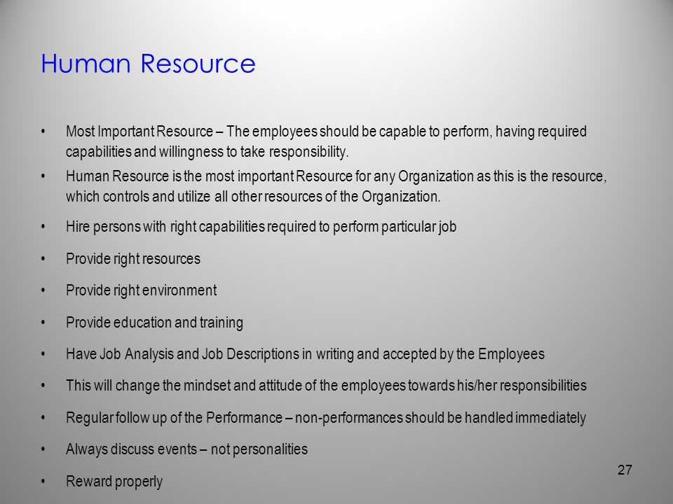 Human Resource Most Important Resource – The employees should be capable to perform, having required capabilities and willingness to take responsibili