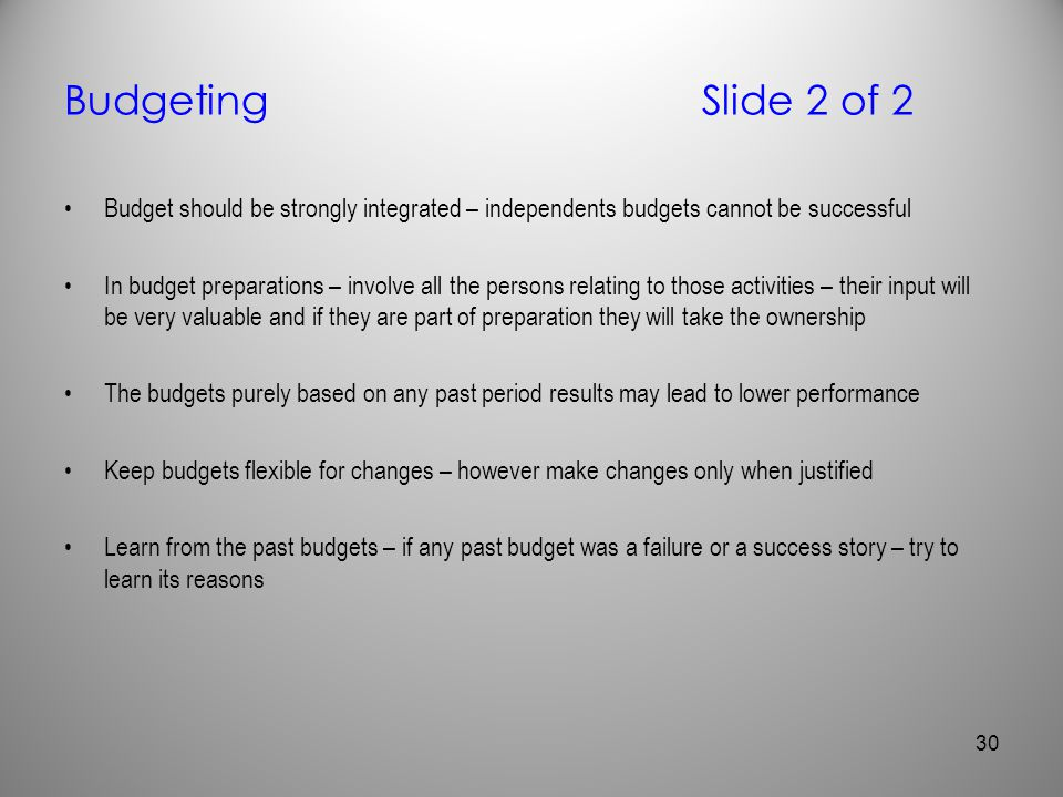 BudgetingSlide 2 of 2 Budget should be strongly integrated – independents budgets cannot be successful In budget preparations – involve all the person
