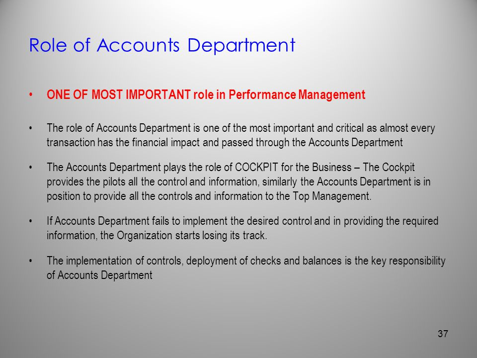 Role of Accounts Department ONE OF MOST IMPORTANT role in Performance Management The role of Accounts Department is one of the most important and crit