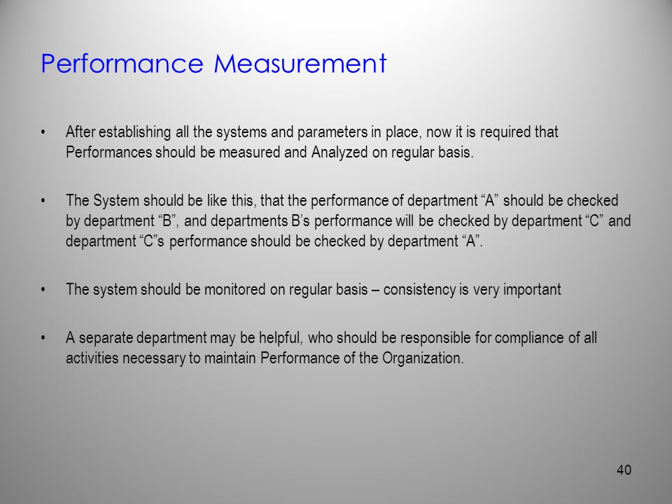 Performance Measurement After establishing all the systems and parameters in place, now it is required that Performances should be measured and Analyz