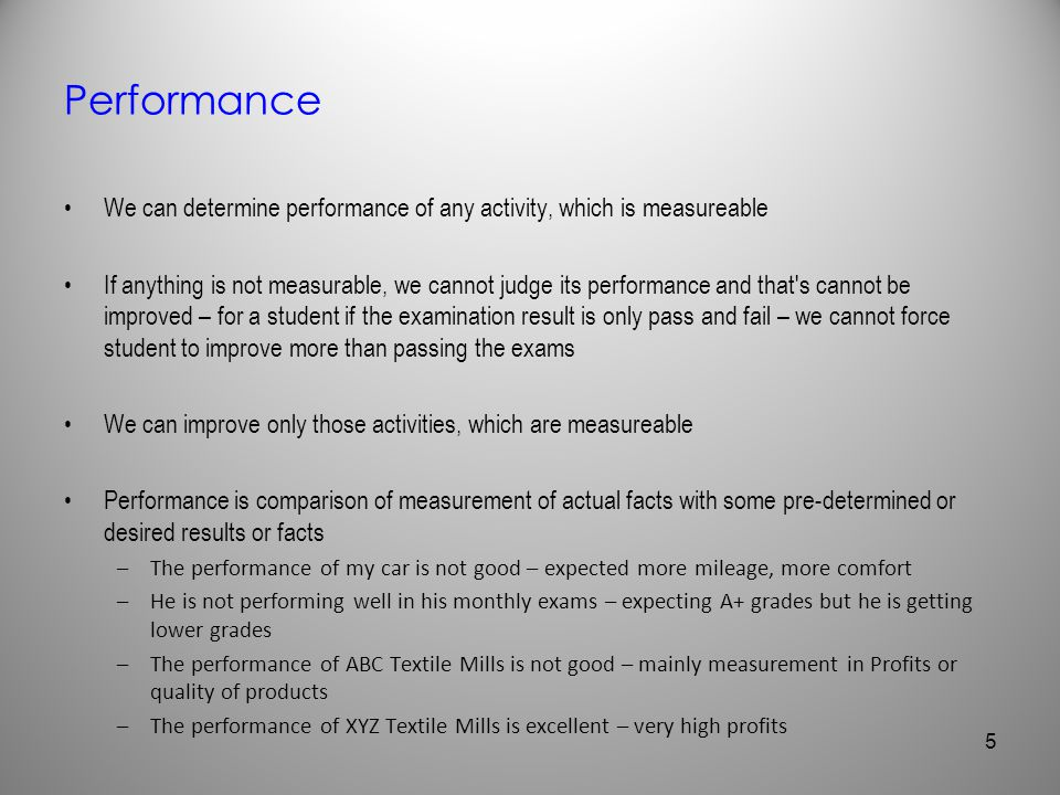 Performance We can determine performance of any activity, which is measureable If anything is not measurable, we cannot judge its performance and that
