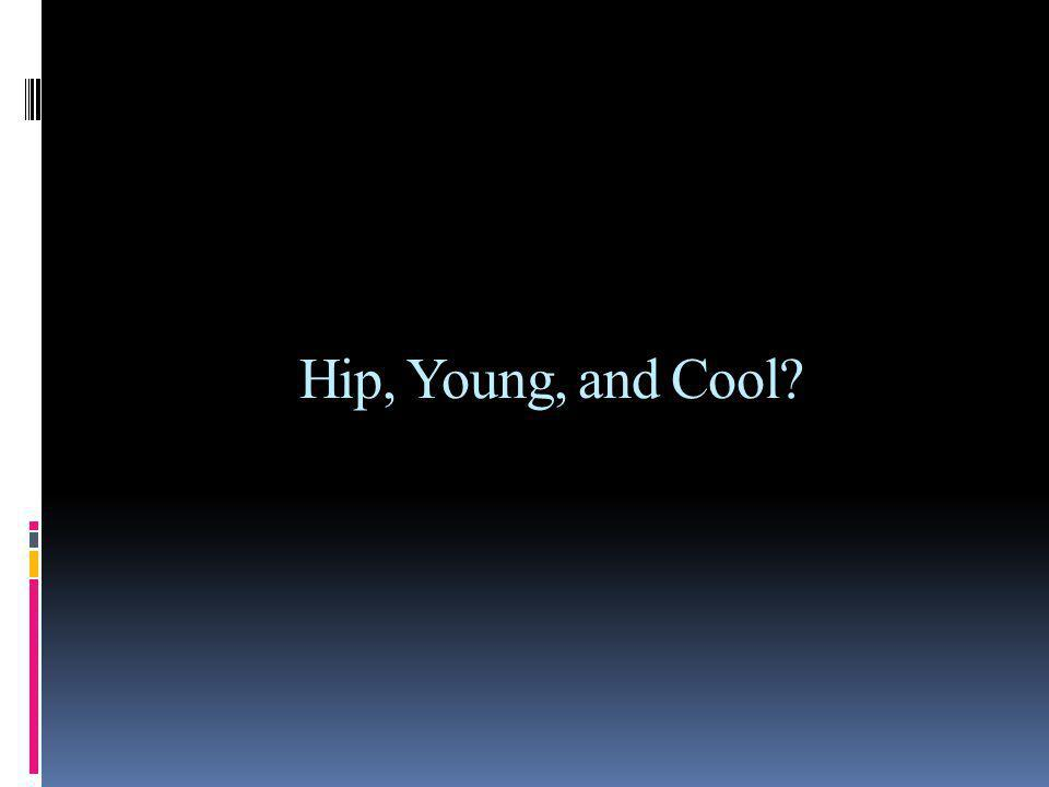 Hip, Young, and Cool