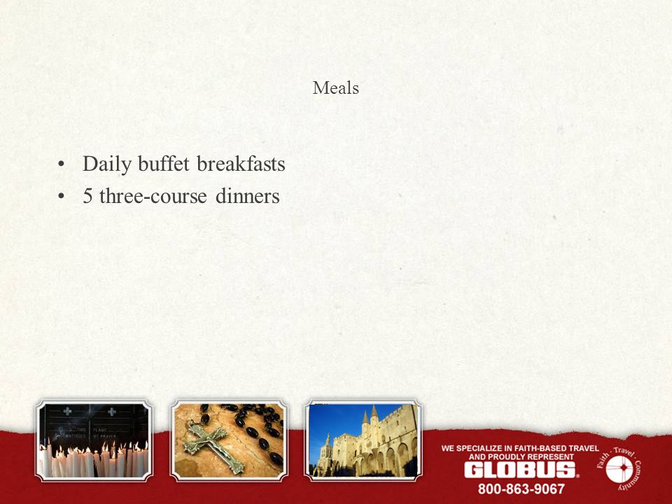 Meals Daily buffet breakfasts 5 three-course dinners