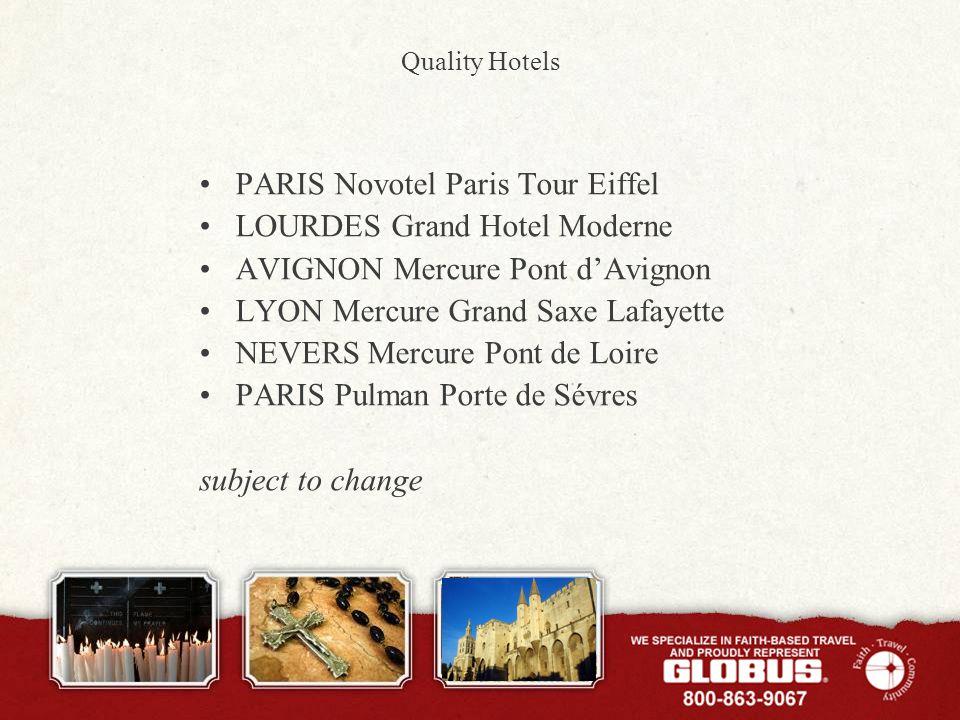 Quality Hotels PARIS Novotel Paris Tour Eiffel LOURDES Grand Hotel Moderne AVIGNON Mercure Pont dAvignon LYON Mercure Grand Saxe Lafayette NEVERS Mercure Pont de Loire PARIS Pulman Porte de Sévres subject to change