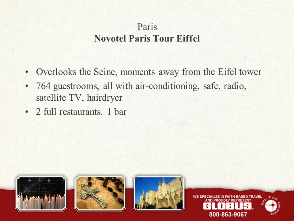 Paris Novotel Paris Tour Eiffel Overlooks the Seine, moments away from the Eifel tower 764 guestrooms, all with air-conditioning, safe, radio, satellite TV, hairdryer 2 full restaurants, 1 bar