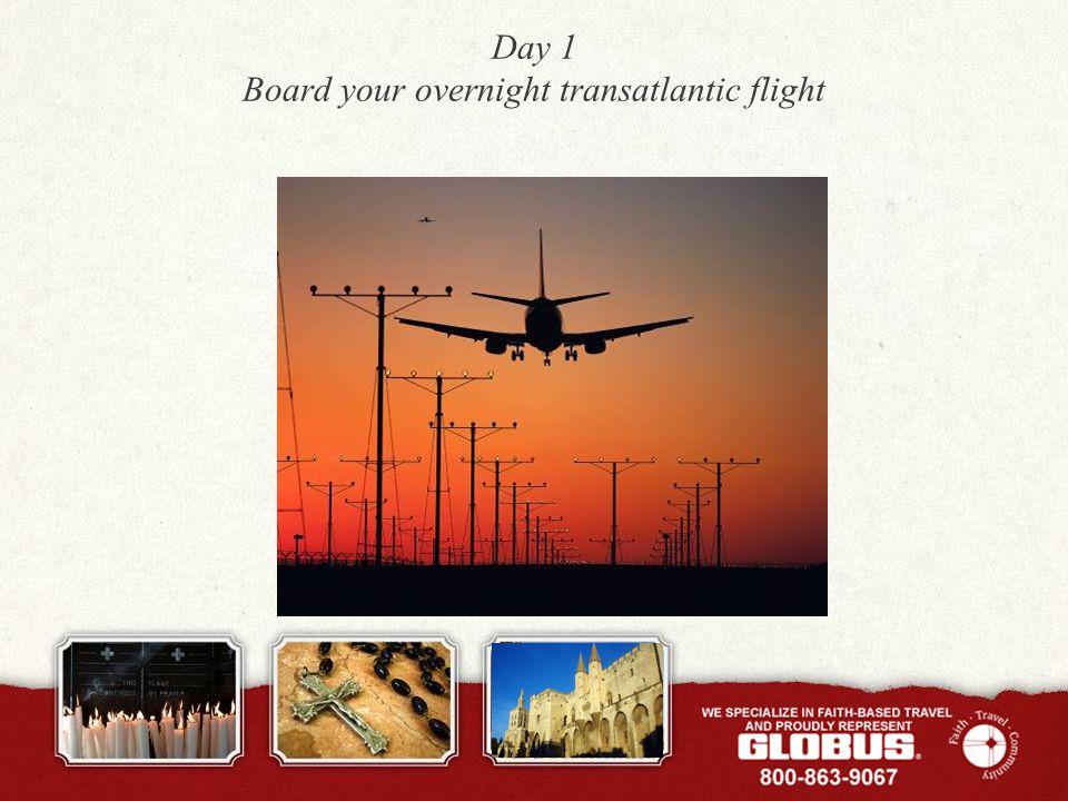 Day 1 Board your overnight transatlantic flight
