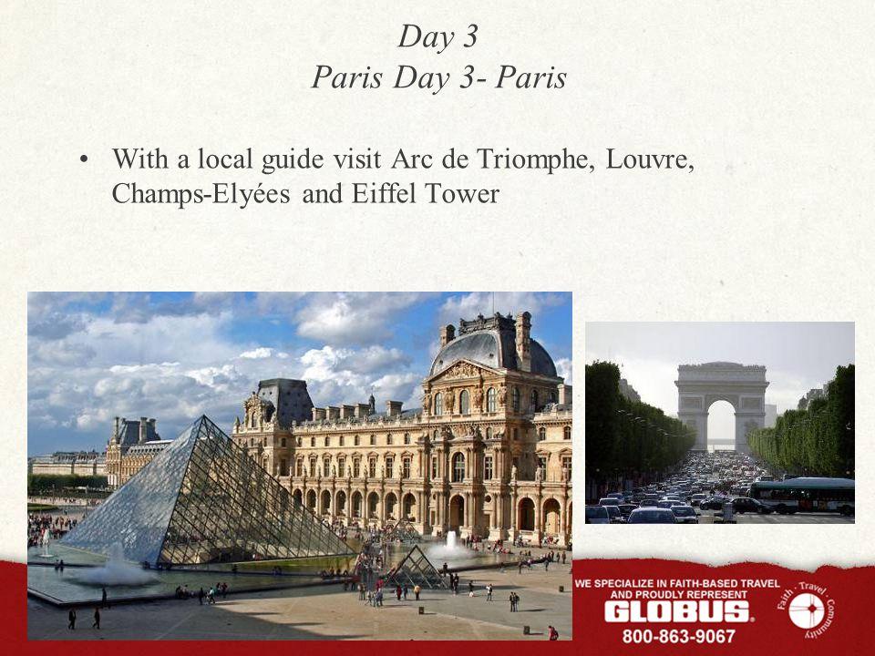 Day 3 Paris Day 3- Paris With a local guide visit Arc de Triomphe, Louvre, Champs-Elyées and Eiffel Tower
