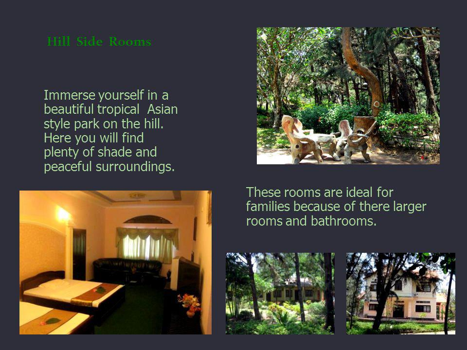 Hill Side Rooms Immerse yourself in a beautiful tropical Asian style park on the hill.