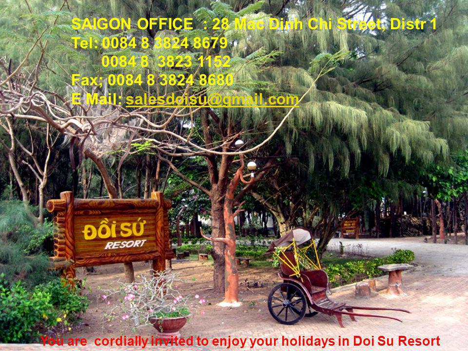 You are cordially invited to enjoy your holidays in Doi Su Resort SAIGON OFFICE : 28 Mac Dinh Chi Street, Distr 1 Tel: Fax; E Mail: