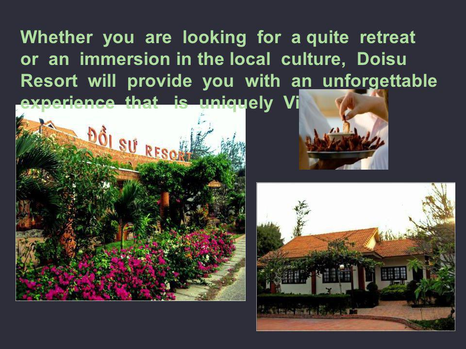 Whether you are looking for a quite retreat or an immersion in the local culture, Doisu Resort will provide you with an unforgettable experience that is uniquely Vietnam!