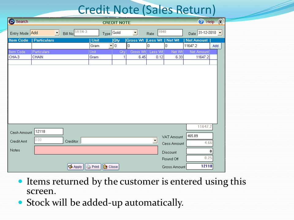 Credit Note (Sales Return) Items returned by the customer is entered using this screen.