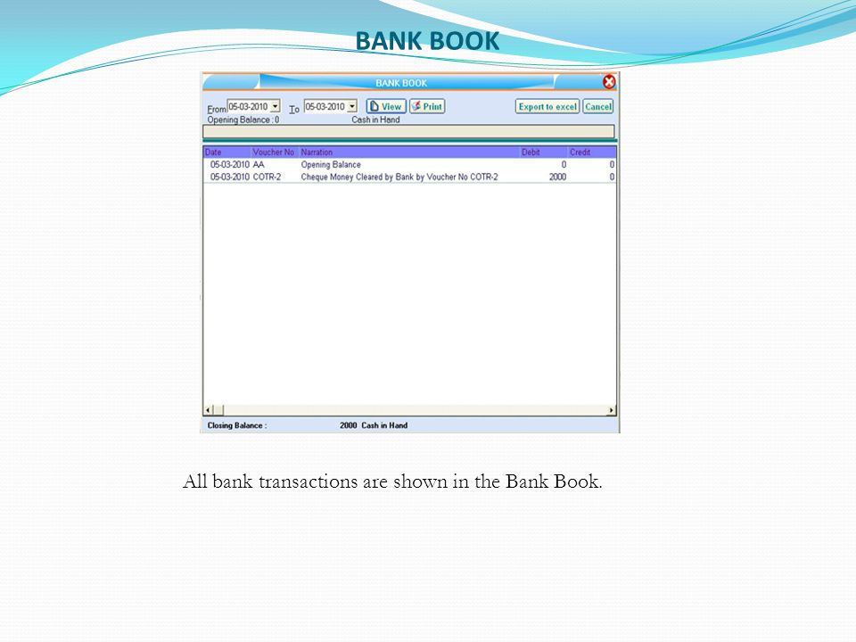 BANK BOOK All bank transactions are shown in the Bank Book.