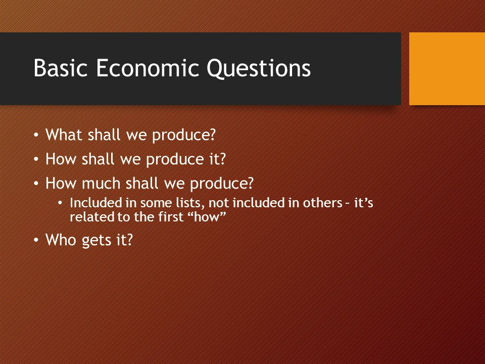 Economic Systems All economic systems answer the basic questions Four common systems: Traditional Economy – not relevant to the lesson; well come back to it in later lessons Market Economy – often called capitalism Command Economy – often called communism or socialism, but the two are different – more on that in a later lesson Mixed Economy – has elements of both market and command economies