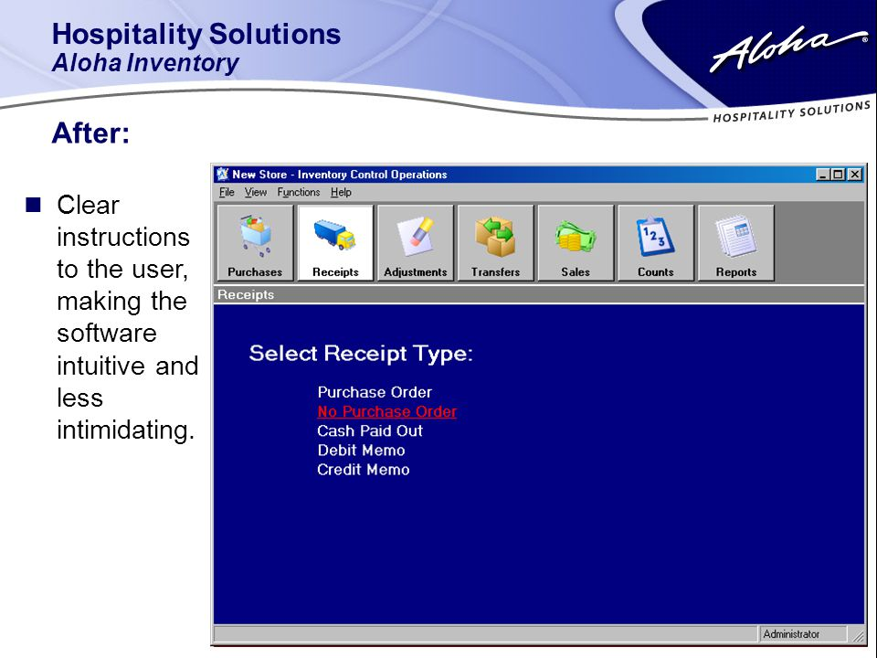 Hospitality Solutions Aloha Inventory After: n Clear instructions to the user, making the software intuitive and less intimidating.
