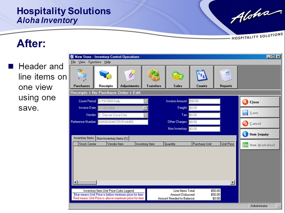 Hospitality Solutions Aloha Inventory After: n Header and line items on one view using one save.