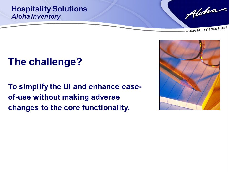 Hospitality Solutions Aloha Inventory The challenge.