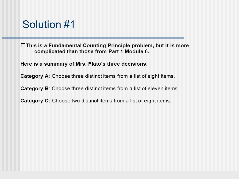 Solution #1 This is a Fundamental Counting Principle problem, but it is more complicated than those from Part 1 Module 6.