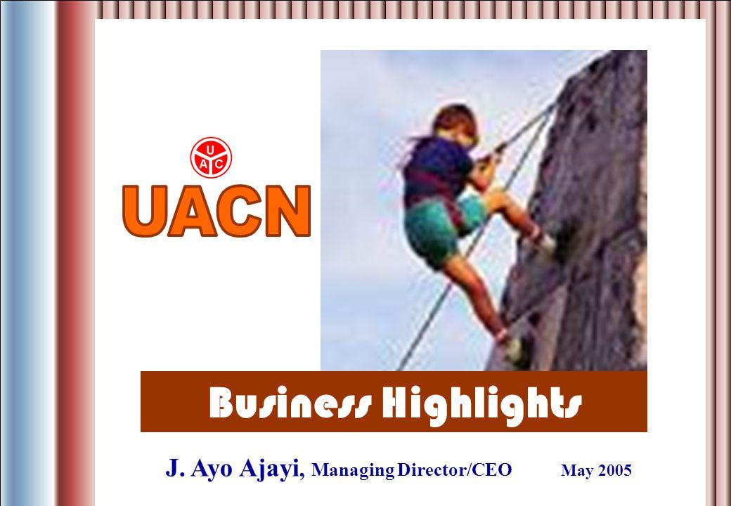 Business Highlights J. Ayo Ajayi, Managing Director/CEO May 2005