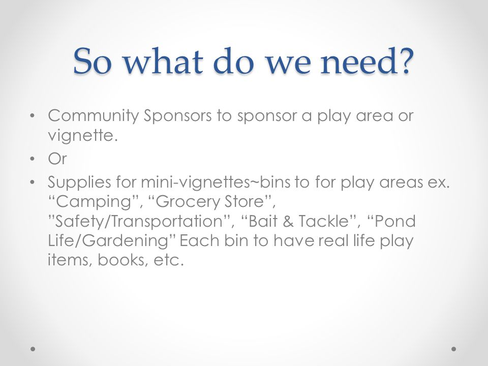 So what do we need. Community Sponsors to sponsor a play area or vignette.