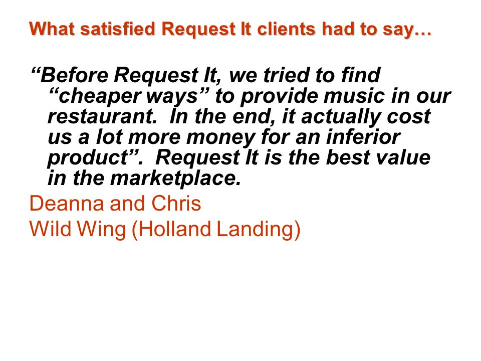 What satisfied Request It clients had to say… Before Request It, we tried to find cheaper ways to provide music in our restaurant.