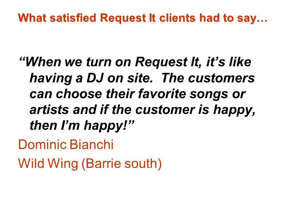 What satisfied Request It clients had to say… When we turn on Request It, its like having a DJ on site.