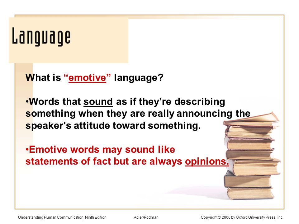 What is emotive language? Words that sound as if theyre describing something when they are really announcing the speaker's attitude toward something.