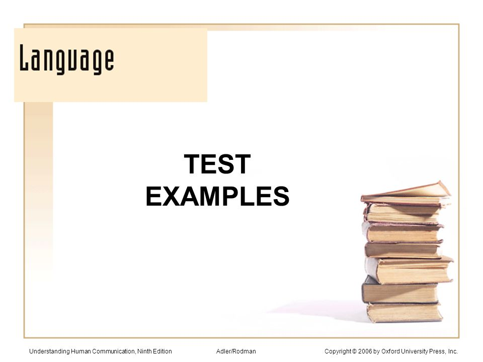 TEST EXAMPLES Understanding Human Communication, Ninth Edition Adler/Rodman Copyright © 2006 by Oxford University Press, Inc.