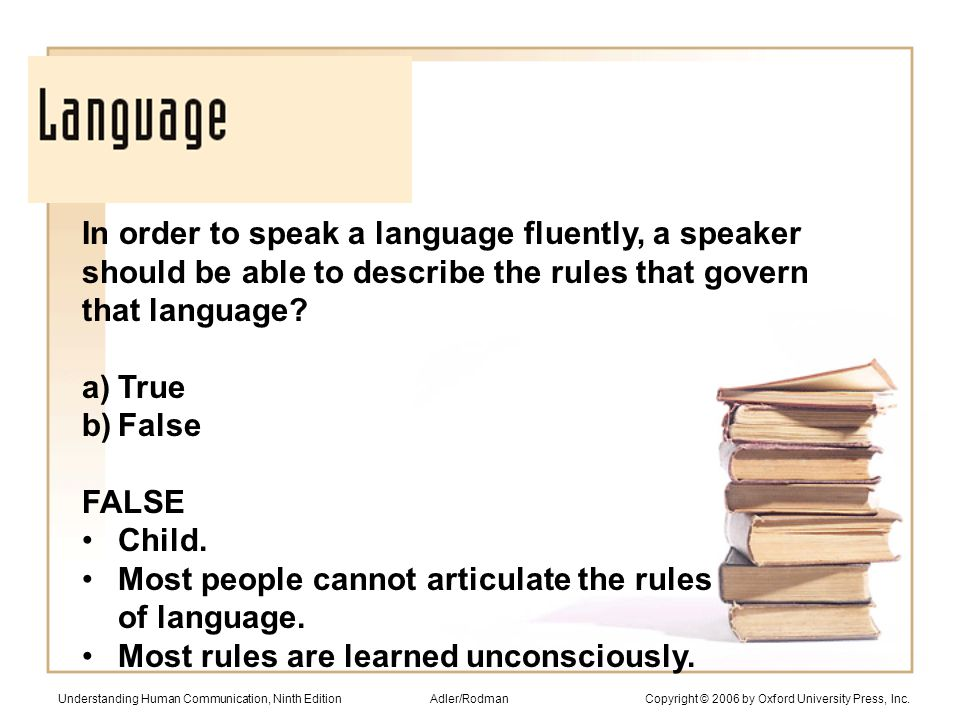In order to speak a language fluently, a speaker should be able to describe the rules that govern that language.