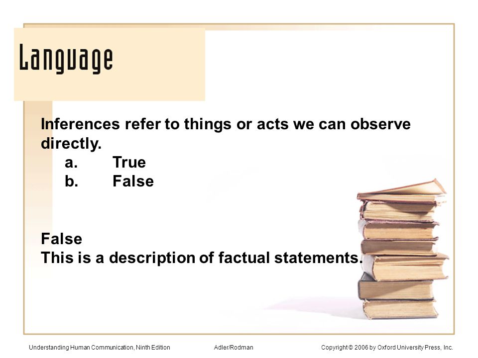 Inferences refer to things or acts we can observe directly.