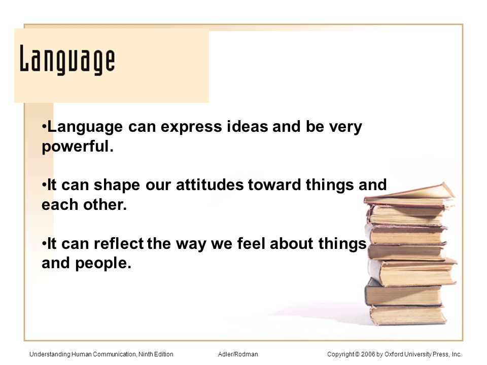 Language can express ideas and be very powerful.