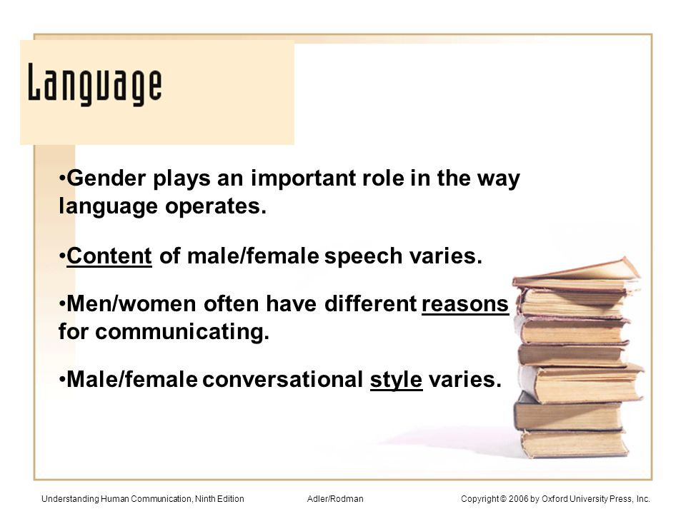 Gender plays an important role in the way language operates.