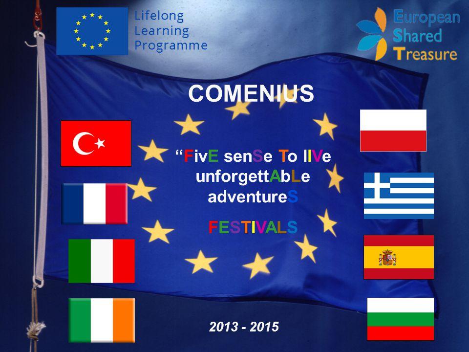 COMENIUS 2013 - 2015 FivE senSe To llVe unforgettAbLe adventureS FESTIVALS