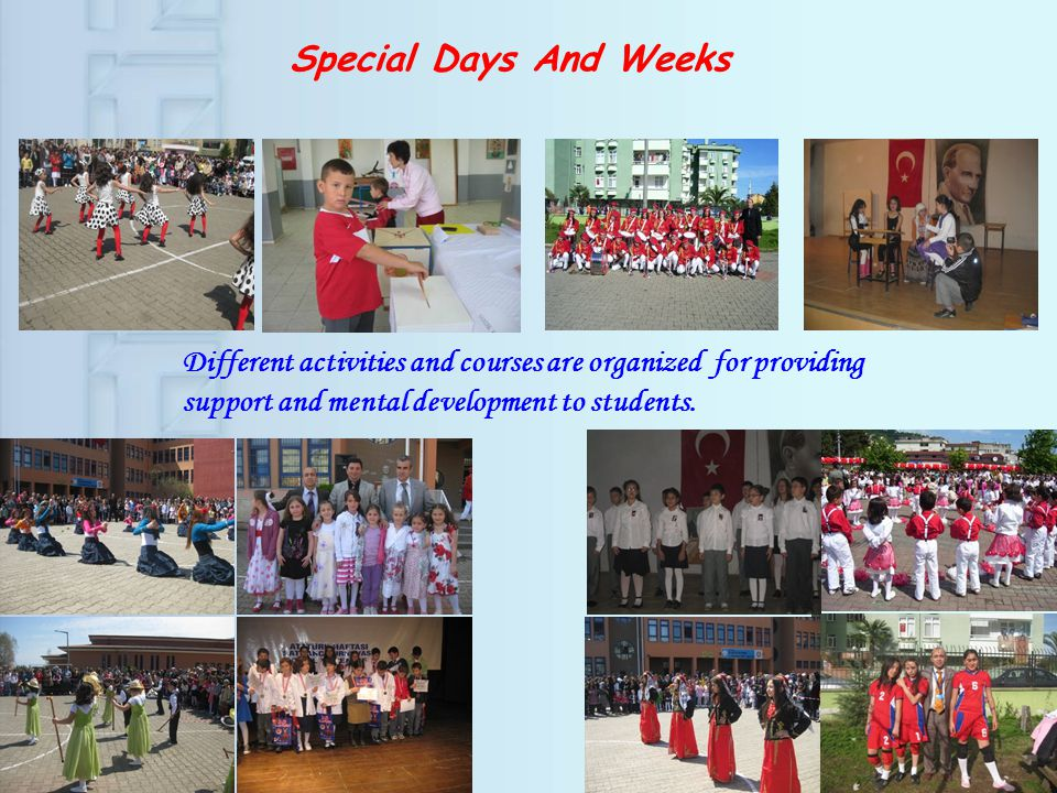 Special Days And Weeks Different activities and courses are organized for providing support and mental development to students.