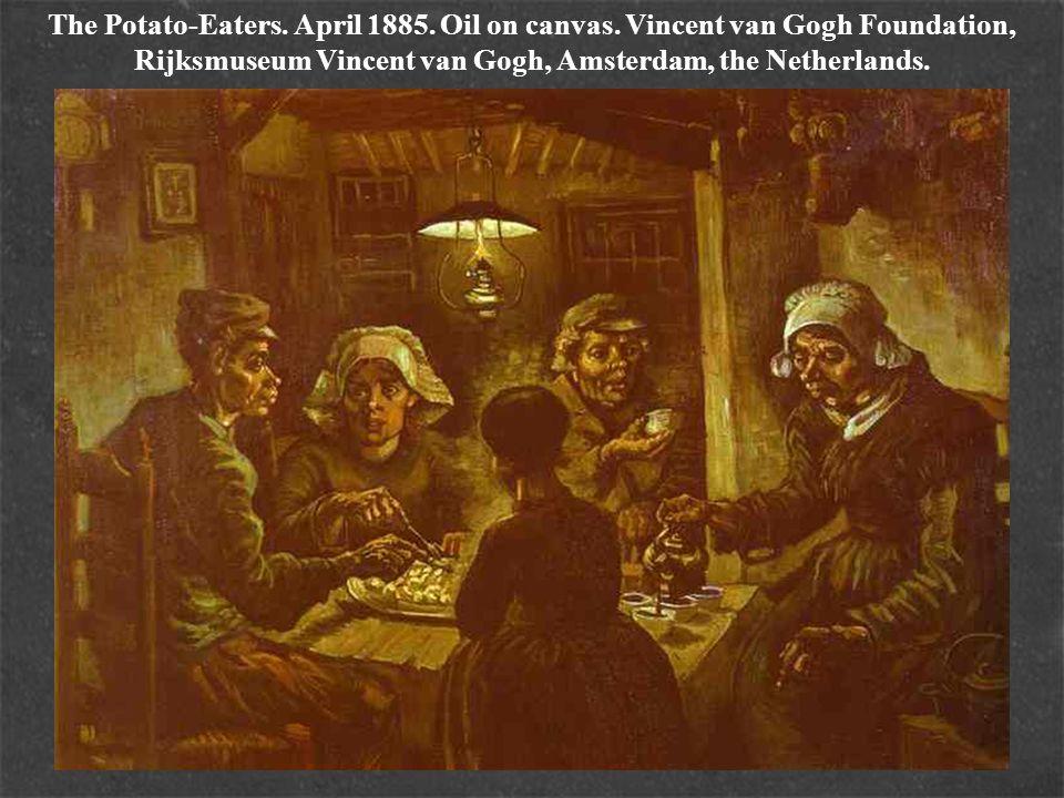 The Potato-Eaters. April 1885. Oil on canvas. Vincent van Gogh Foundation, Rijksmuseum Vincent van Gogh, Amsterdam, the Netherlands.