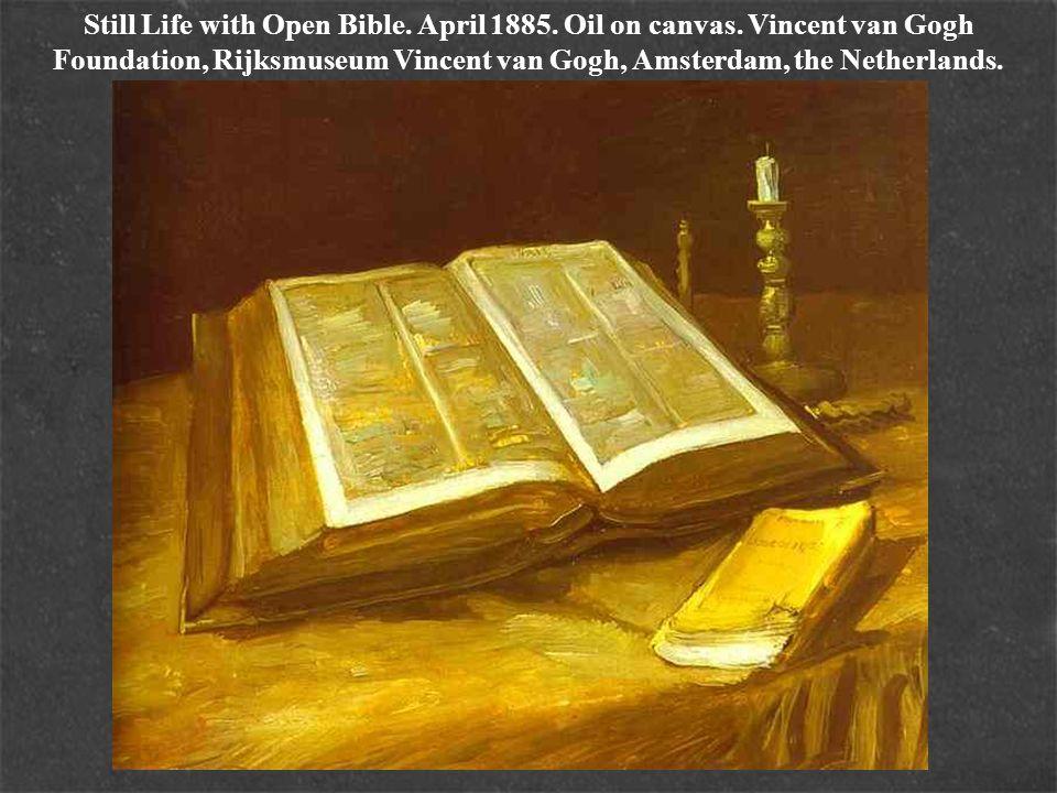 Still Life with Open Bible. April 1885. Oil on canvas. Vincent van Gogh Foundation, Rijksmuseum Vincent van Gogh, Amsterdam, the Netherlands.