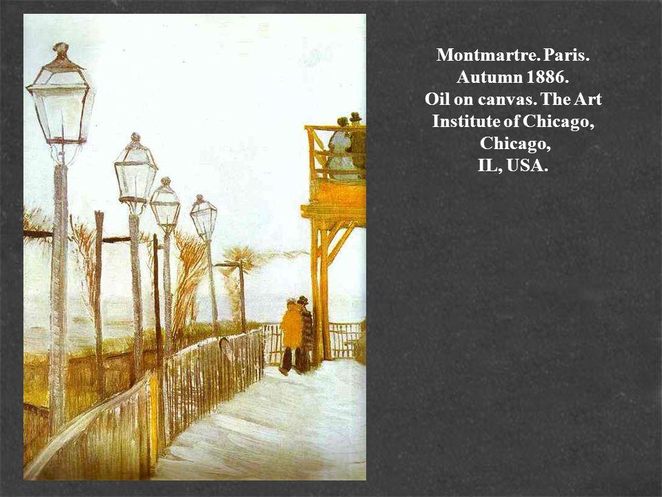 Montmartre. Paris. Autumn 1886. Oil on canvas. The Art Institute of Chicago, Chicago, IL, USA.
