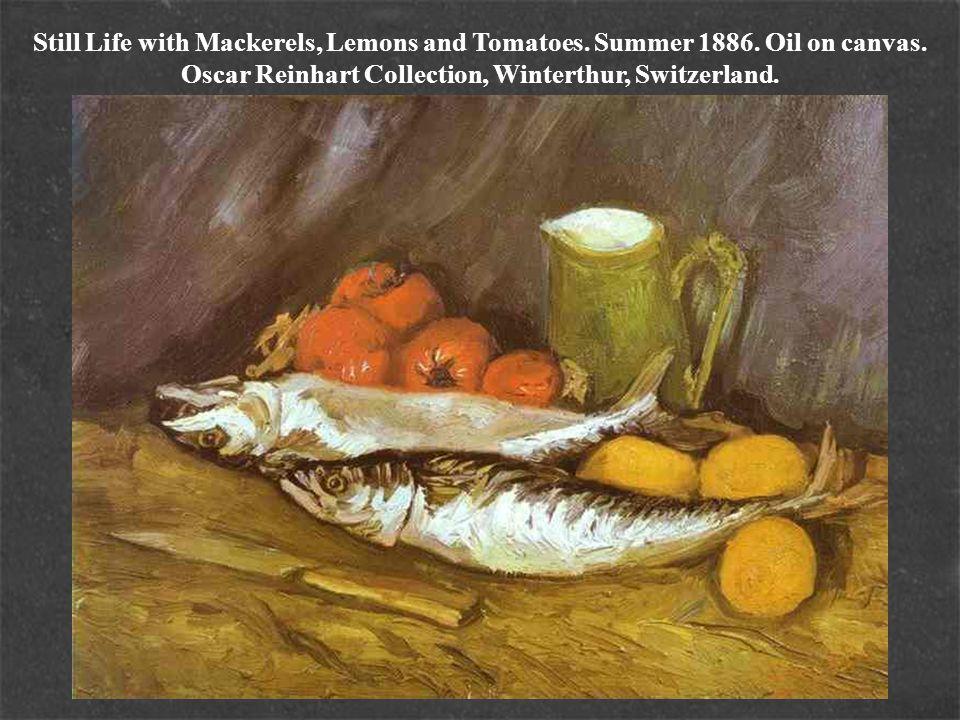 Still Life with Mackerels, Lemons and Tomatoes. Summer 1886. Oil on canvas. Oscar Reinhart Collection, Winterthur, Switzerland.