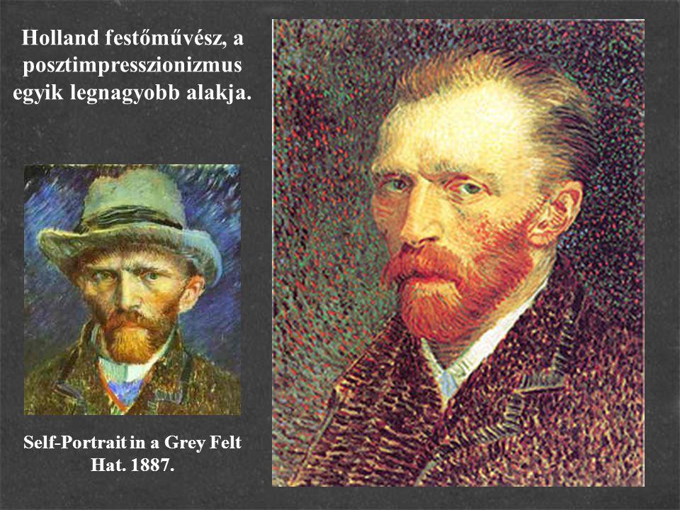 Holland festőművész, a posztimpresszionizmus egyik legnagyobb alakja. Self-Portrait in a Grey Felt Hat. 1887.