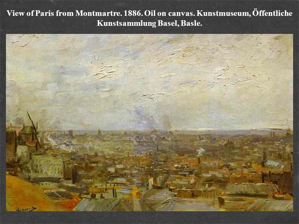 View of Paris from Montmartre. 1886. Oil on canvas. Kunstmuseum, Öffentliche Kunstsammlung Basel, Basle.
