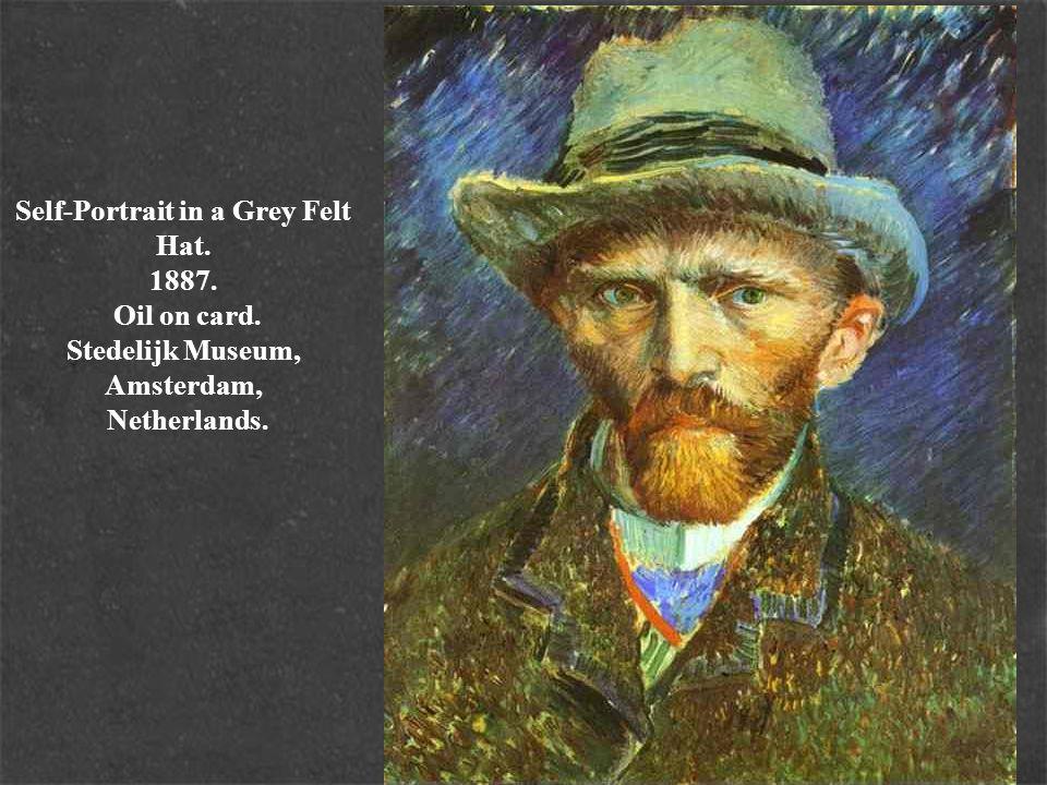 Self-Portrait in a Grey Felt Hat. 1887. Oil on card. Stedelijk Museum, Amsterdam, Netherlands.