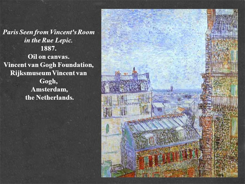 Paris Seen from Vincent's Room in the Rue Lepic. 1887. Oil on canvas. Vincent van Gogh Foundation, Rijksmuseum Vincent van Gogh, Amsterdam, the Nether