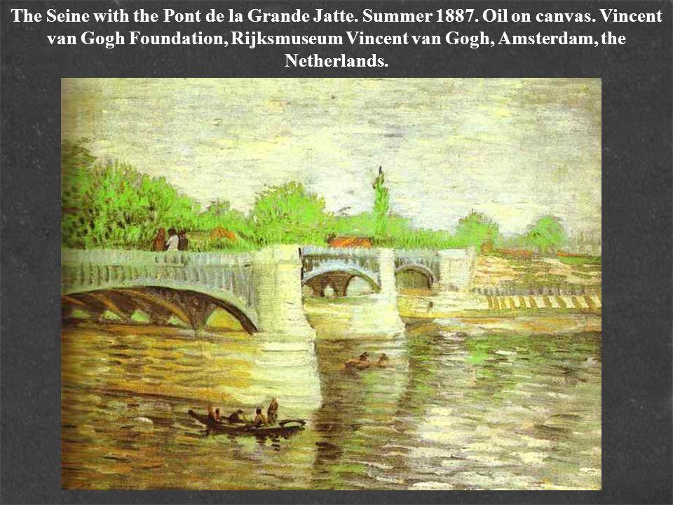 The Seine with the Pont de la Grande Jatte. Summer 1887. Oil on canvas. Vincent van Gogh Foundation, Rijksmuseum Vincent van Gogh, Amsterdam, the Neth
