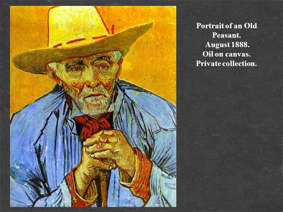 Portrait of an Old Peasant. August 1888. Oil on canvas. Private collection.