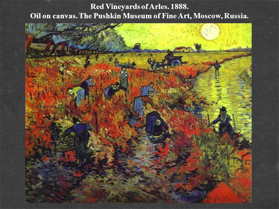 Red Vineyards of Arles. 1888. Oil on canvas. The Pushkin Museum of Fine Art, Moscow, Russia.