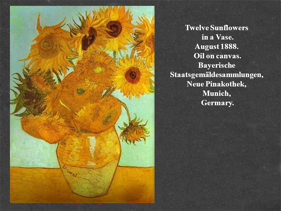 Twelve Sunflowers in a Vase. August 1888. Oil on canvas. Bayerische Staatsgemäldesammlungen, Neue Pinakothek, Munich, Germary.